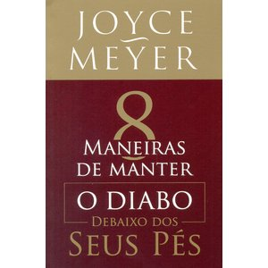 Livro 8 maneiras de manter o diabo debaixo dos seus pés - Joyce Meyer