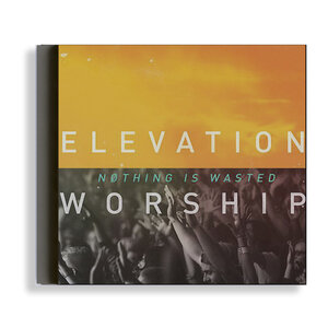 CD - Elevation Workship - Nothing Is Wasted