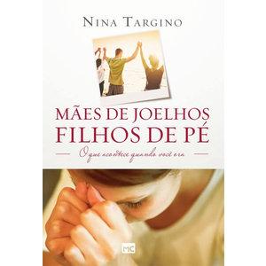 Livro Mães de Joelhos, Filhos de Pé - Nina Targino