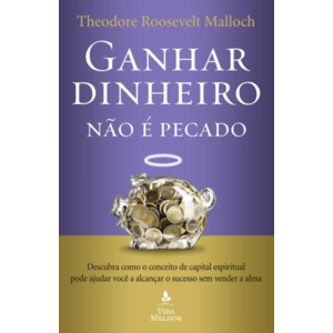 Livro Ganhar dinheiro não e pecado - Theodore Roosevelt Mallock
