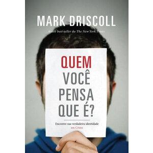 Livro Quem você pensa que é? - Mark Driscoll