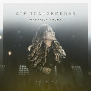 CD Até Transbordar - Gabriela Rocha
