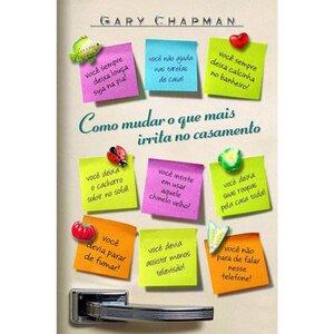Livro - Como Mudar o que Mais Irrita no Casamento