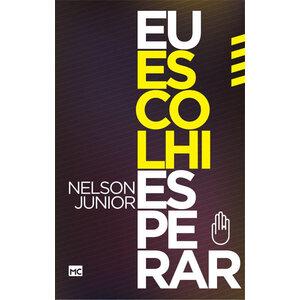 Livro Eu Escolhi Esperar - Nelson Junior