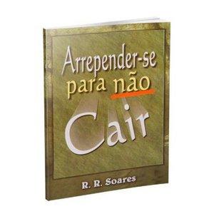 Arrepender-Se Para Não Cair - R.R. Soares