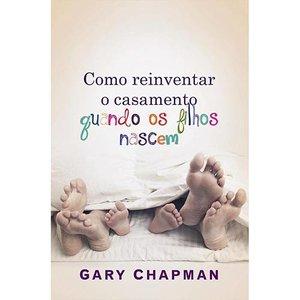 Livro - Como Reinventar o Casamento Quando os Filhos Nascem