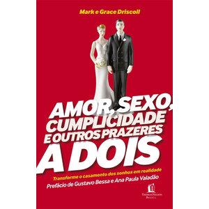 Livro Amor, sexo, cumplicidade e outros prazeres a dois - Mark e Grace Driscoll