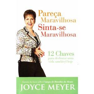 Livro Pareça Maravilhosa, sinta-se Maravilhosa - Joyce Meyer
