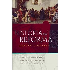 Livro Historia da Reforma - Carter Lindberg