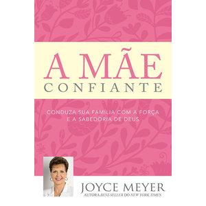 Livro A mãe confiante - Joyce Meyer