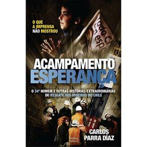 Livro - Acampamento Esperança - O 34º Homem e Outras Histórias Extraordinárias do Resgate dos Mineir