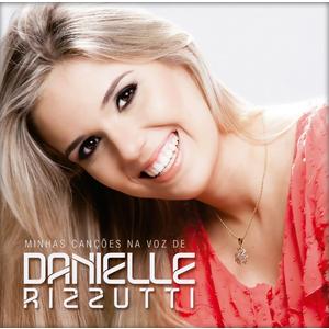 CD Minhas Canções na Voz de Danielle Rizzutti