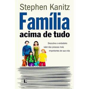 Livro Familia Acima de Tudo - Stephen Kanitz