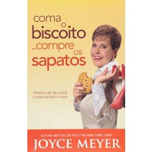 Livro Coma o biscoito ...Compre os sapatos - Joyce Meyer