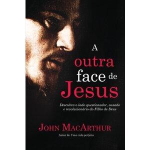 Livro A outra face de Jesus - John MacArthur
