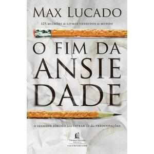 Livro O Fim da Ansiedade - Max Lucado
