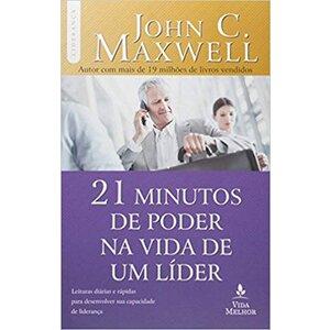 Livro 21 minutos de poder na vida de um líder - John C. Maxwell