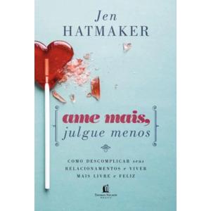Livro Ame mais, julgue menos - Jen Hatmaker