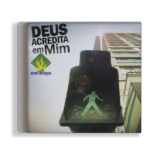 CD - MINISTÉRIO IPIRANGA - DEUS ACREDITA EM MIM