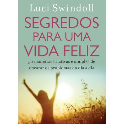 Livro Segredos para Uma Vida Feliz - Luci Swindoll