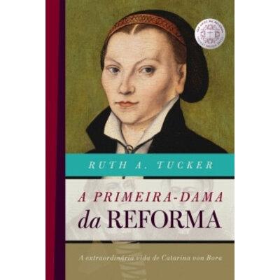 Livro A primeira-dama da reforma - Ruth A. Tucker