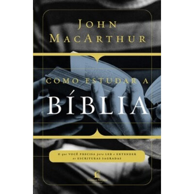 Livro Como estudar a Bíblia - John MacArthur