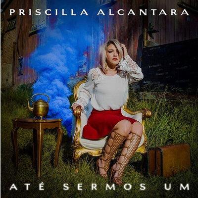 CD Até sermos um - Priscilla Alcantara