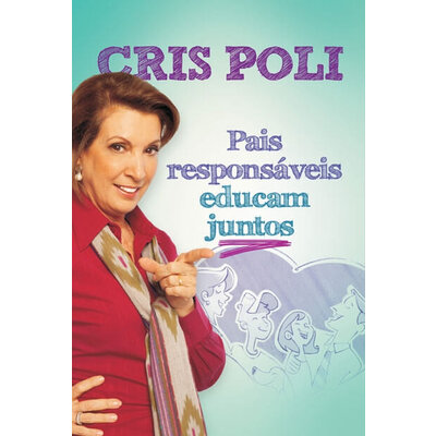 Livro Pais Responsáveis Educam Juntos - Cris Poli