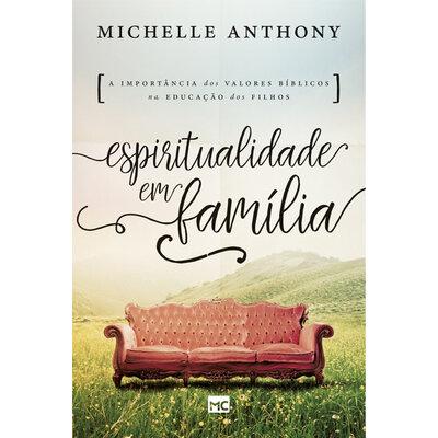 Livro Espiritualidade em Família - Michelle Anthony