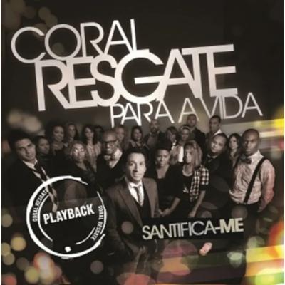 CD Coral Resgate Para a Vida - Santifica-me (Playback)