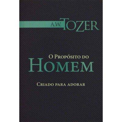 Livro O Propósito do Homem - Criado para adorar - A. W. TOZER