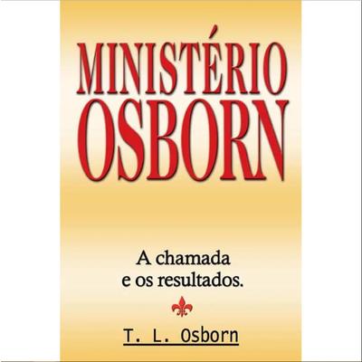 Livro Ministério Osborn: A Chamada E Os Resultados T. L. Osborn