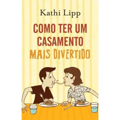 Livro Como ter um casamento mais divertido - Kathi Lipp