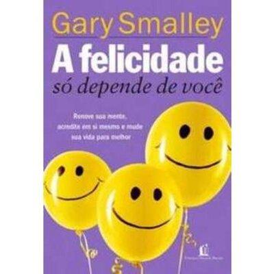 Livro A Felicidade só Depende de Você - Gary Smalley