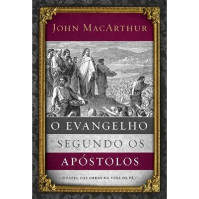Livro O evangelho segundo os apóstolos - John MacArthur