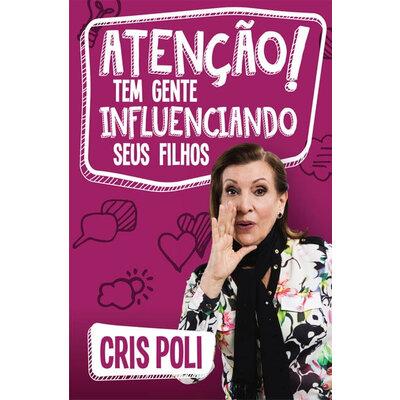 Livro ATENÇÃO! Tem Gente Influenciando Seus Filhos - Cris Poli