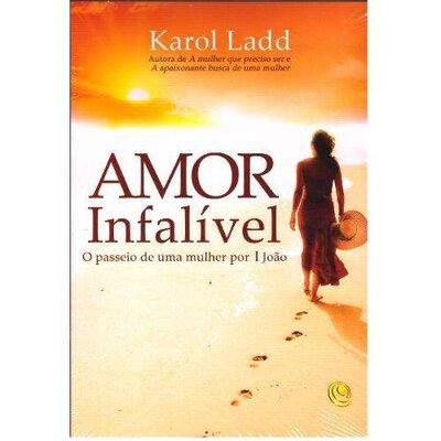 Livro Amor Infalível - (Karol Ladd)