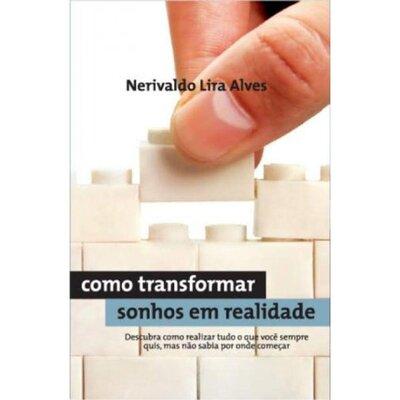 Livro Como Transformar Sonhos em Realidade - Nerivaldo Lira Alves