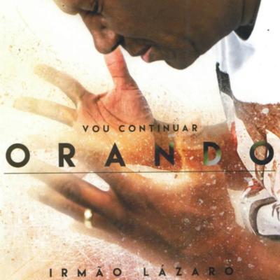 CD Vou Continuar Orando - Irmão Lázaro