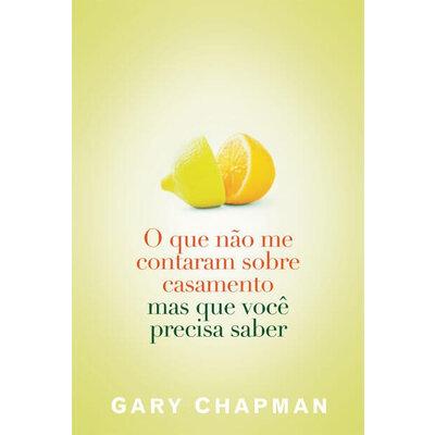 Livro O que não me contaram sobre o casamento mas que você precisa saber - Gary Chapman