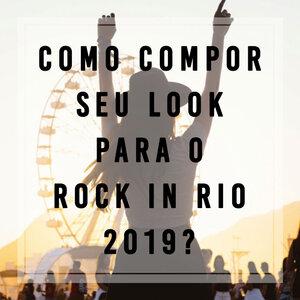 Como compor seu look para o Rock In Rio 2019?