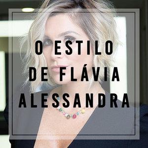 O estilo de Flávia Alessandra