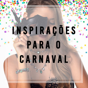 Inspirações para o Carnaval 2020