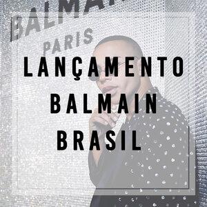 Festa de lançamento Balmain Brasil