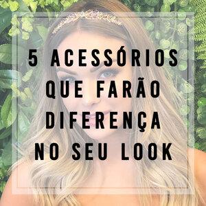 5 acessórios que farão diferença no seu look