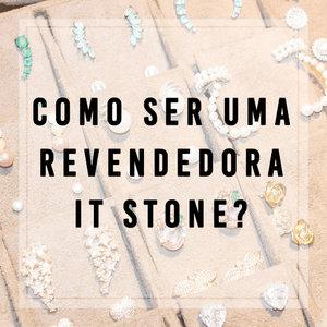 Como ser uma revendedora It Stone?