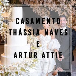 Casamento Thássia Naves e Artur Attie: O evento do ano!