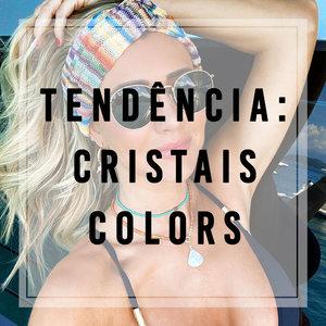 Tendência: Cristais Colors