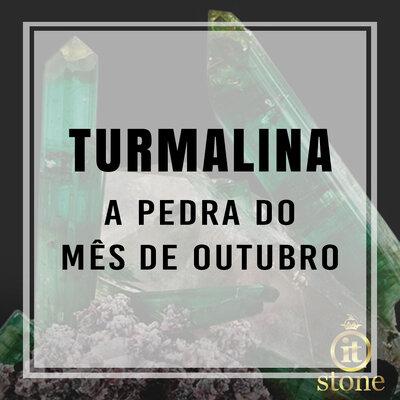 Turmalina: A pedra do mês de Outubro!