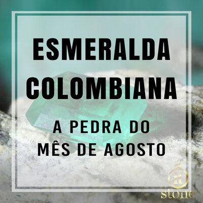 Esmeralda Colombiana: A pedra do mês de Agosto!